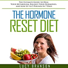 The Hormone Reset Diet: The Ultimate Guide to Heal Your Metabolism, Balance Your Hormones, and Lose up to 5 Pounds in 7 Days Audiobook by Lucy Branson Narrated by Diana Croft