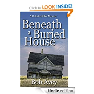 Beneath a Buried House: A Detective Elliot Mystery (Detective Elliot Mysteries)