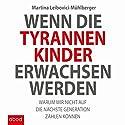 Wenn die Tyrannenkinder erwachsen werden: Warum wir nicht auf die nächste Generation zählen können Hörbuch von Martina Leibovici-Mühlberger Gesprochen von: Sabrina Gander