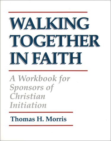 Walking Together in Faith: A Workbook for Sponsors of Christian Initiation, THOMAS H. MORRIS