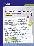 Rechtschreibtraining: Mit Diktaten effektiv üben 3: Rechtschreibprobleme mit hilfreichen Lerntipps zeitsparend bewältigen - für zu Hause (3. Klasse)