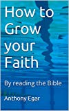How to Grow your Faith: By reading the Bible
