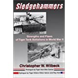 Sledgehammers: Strengths and Flaws of Tiger Tank Battalions in World War IIby Christopher W. Wilbeck