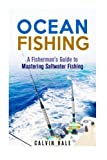 Ocean Fishing: A Fishermans Guide to Mastering Saltwater Fishing (Off the Grid and Homesteading)