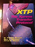 img - for Xtp: The Xpress Transfer Protocol by Strayer, W. Timothy, Dempsey, Bert J., Weaver, Alfred C. (1992) Hardcover book / textbook / text book