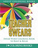 img - for Teacher Swears: Swear Word Adult Coloring Book to Rant & Relax (Humorous Coloring Books for Grown Ups) (Volume 5) book / textbook / text book