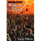 After Twilight: Walking with the Deadby Travis Adkins