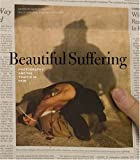 img - for Beautiful Suffering: Photography and the Traffic in Pain book / textbook / text book