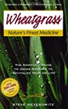 img - for Wheatgrass Nature's Finest Medicine: The Complete Guide to Using Grasses to Revitalize Your Health [Paperback] [TN] (Author) Steve Meyerowitz book / textbook / text book