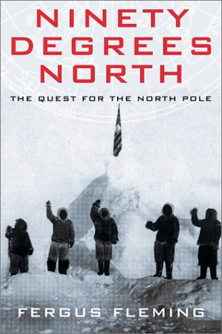 Ninety Degrees North: The Quest for the North Pole, FERGUS FLEMING