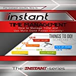Instant Time Management: How to Manage Time and Get More Done Faster Instantly! (INSTANT Series) |  The INSTANT-Series