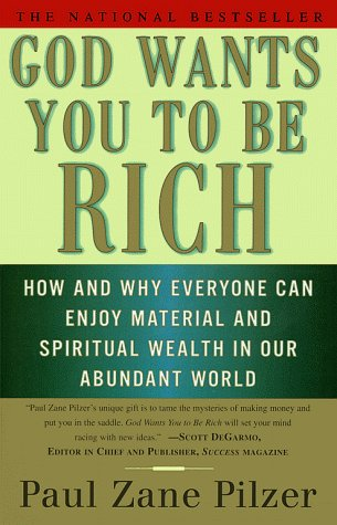 God Wants You to Be Rich : How and Why Everyone Can Enjoy Material and Spiritual Wealth in Our Abundant World, PAUL ZANE PILZER
