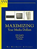 img - for Maximizing Your Media Dollars : ANA's Guide To Media Planning and Buying book / textbook / text book