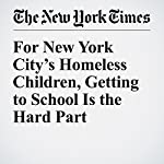 For New York City's Homeless Children, Getting to School Is the Hard Part | Elizabeth A. Harris