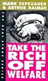 Take the Rich Off Welfare: The Real Story (Real Story (Odonian)) (1878825313) by Mark Zepezauer