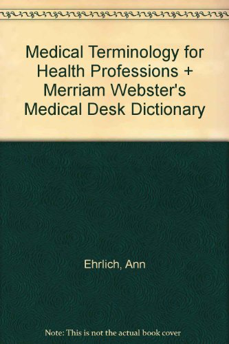 Medical Terminology for Health Professions + Merriam Webster's Medical Desk Dictionary