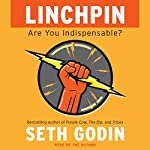 Linchpin: Are You Indispensable? | Seth Godin