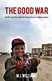 img - for The Good War: NATO and the Liberal Conscience in Afghanistan by M. J. Williams (2011-06-15) book / textbook / text book