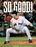 So Good!: The Incredible Championship Season of the 2007 Red Sox