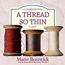 A Thread So Thin: The Cobbled Court Series, Book 3 Audiobook by Marie Bostwick Narrated by Pam Ward, Julia Whelan