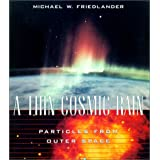 A Thin Cosmic Rain: Particles from Outer Space ~ Michael W. Friedlander