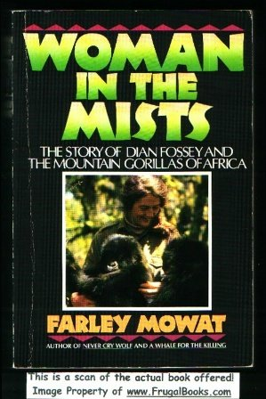 Woman in the Mists: The Story of Dian Fossey and the Mountain Gorillas of Africa, Farley Mowat