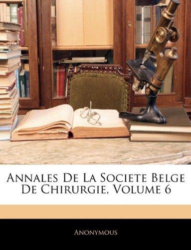Annales De La Societe Belge De Chirurgie, Volume 6
