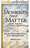 Does the Design of the Universe Prove that God Exists? (Moments that Matter Book 3)