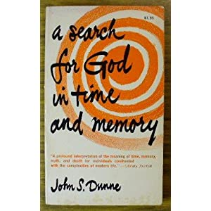 A Search For God in Time and Memory John S. Dunne