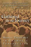 img - for Gathered for the Journey: Moral Theology in Catholic Perspective book / textbook / text book
