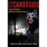 Lycandroids, SuperSoldiers and the Freedom War: The Saga of the Post-Apocalyptic Freedom Wars