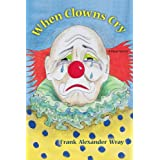 When Clowns Cryby Frank Wray