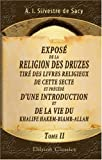 Exposé de la religion des druzes, tiré des livres religieux de cette secte, et précédé dune introduction et de la vie du Khalife Hakem-Biamr-Allah: Tome 2 (French Edition)