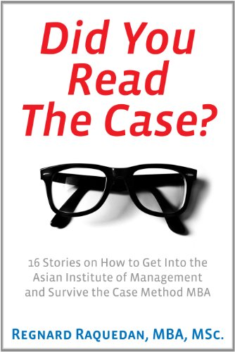 Did You Read The Case? 16 Stories on How to Get Into the Asian Institute of Management and Survive the Case Method MBA