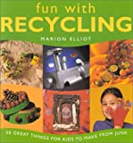 Fun With Recycling: 50 Great Things for Kids to Make from Junk (1842154087) by Elliot, Marion