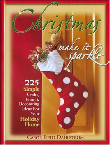 Christmas: Make It Sparkle--225 Simple Crafts, Food & Decorating Ideas for Your Holiday Home
