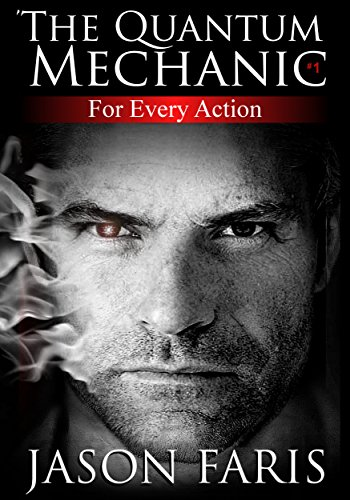 For Every Action - The Quantum Mechanic Series Book 1 by Jason Faris