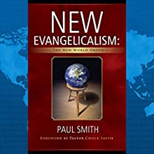 New Evangelicalism: The New World Order: How the New World Order Is Taking Over Your Church (And Why Your Pastor Will Let Them Do It to You) (       UNABRIDGED) by Paul R. Smith Narrated by Paul R. Smith