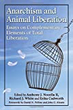 img - for Anarchism and Animal Liberation: Essays on Complementary Elements of Total Liberation book / textbook / text book