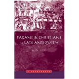 Pagans and Christians in Late Antiquity: A Sourcebookby A.D.(Doug) Lee