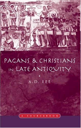 Pagans and Christians in Late Antiquity: A Sourcebook...
