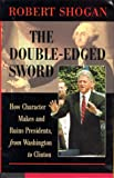 img - for The Double-edged Sword: How Character Makes And Ruins Presidents, From Washington To Clinton book / textbook / text book