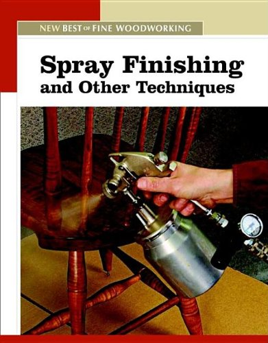 Spray Finishing and Other Techniques (New Best of Fine Woodworking)
