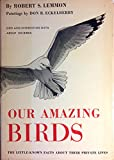 img - for Our Amazing Birds: The Little-Known Facts About Their Private Lives book / textbook / text book