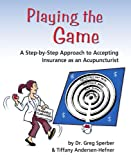 img - for Playing the Game: A Step-by-Step Approach to Accepting Insurance as an Acupuncturist book / textbook / text book