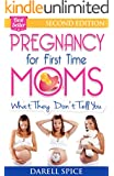 Pregnancy: For The First Time Moms, What They Don't Tell You (Pregnancy Today Book 1) (English Edition)