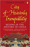 Jasper Becker City of Heavenly Tranquillity: Beijing in the History of China