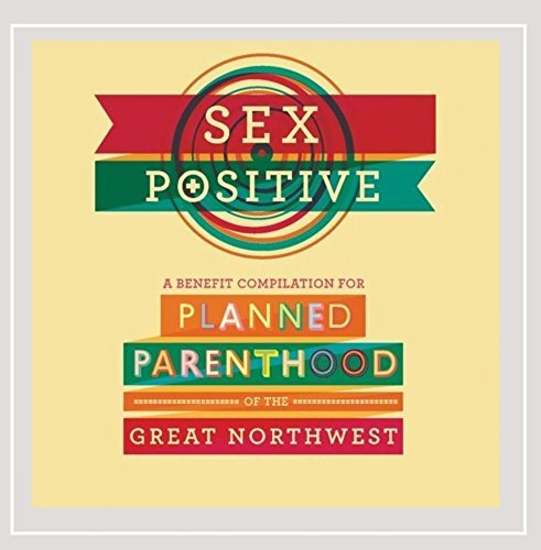 sex-positive-a-benefit-compilation-for-planned-parenthood-of-the-great-northwest-by-various-artists