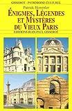 Enigmes, Légendes et Mystères du Vieux Paris