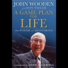 A Game Plan For Life: The Power of Mentoring (       UNABRIDGED) by John Wooden, Don Yeager, John Maxwelll Narrated by Paul Boehmer